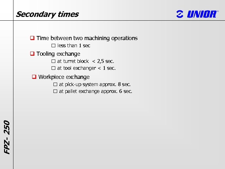 Secondary times q Time between two machining operations less than 1 sec q Tooling