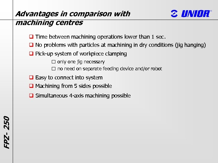 Advantages in comparison with machining centres q Time between machining operations lower than 1