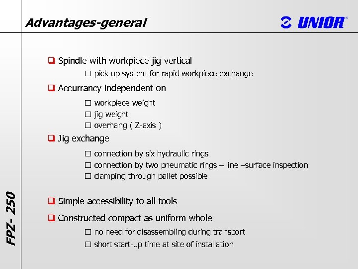 Advantages-general q Spindle with workpiece jig vertical pick-up system for rapid workpiece exchange q
