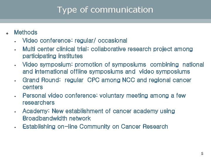 Type of communication v Methods § Video conference: regular/ occasional § Multi center clinical