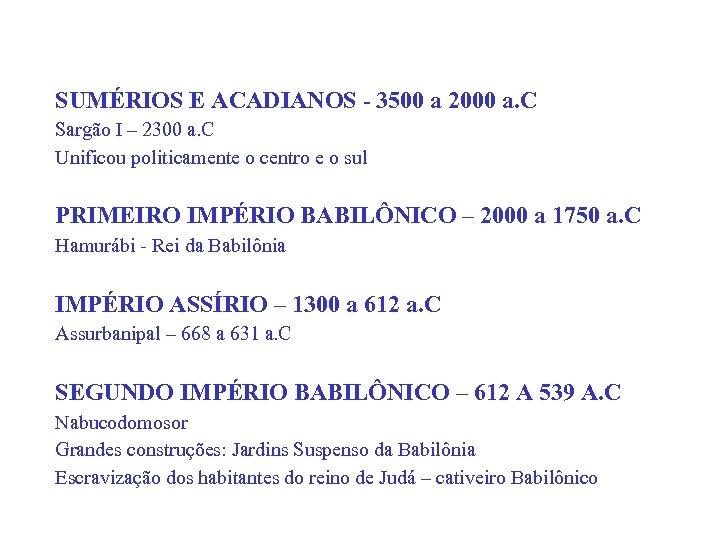 SUMÉRIOS E ACADIANOS - 3500 a 2000 a. C Sargão I – 2300 a.