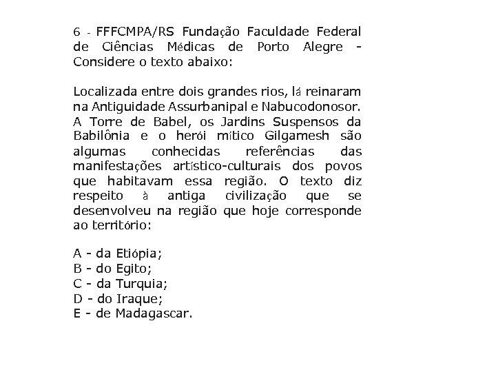 FFFCMPA/RS Fundação Faculdade Federal de Ciências Médicas de Porto Alegre Considere o texto abaixo: