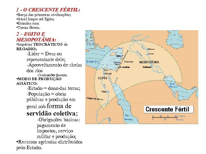 1 - O CRESCENTE FÉRTIL: • Berço das primeiras civilizações; • Atual Iraque até
