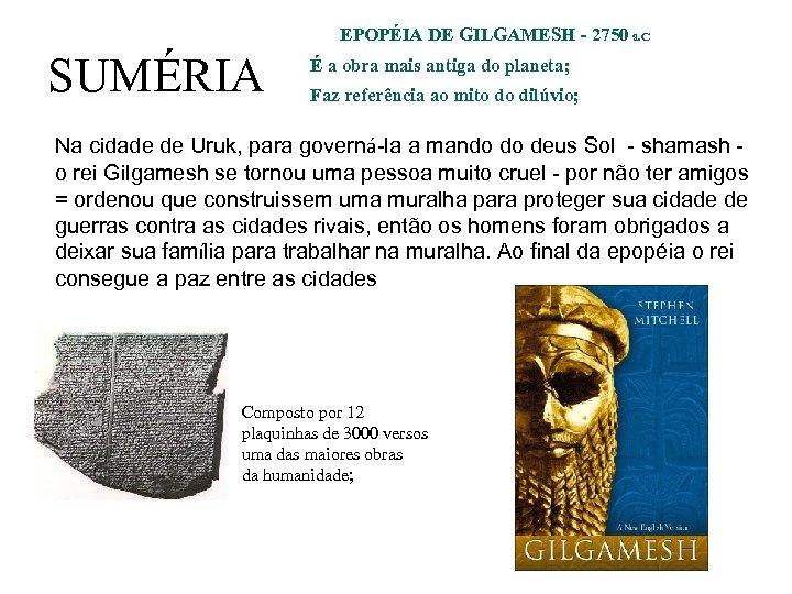 EPOPÉIA DE GILGAMESH - 2750 a. C SUMÉRIA É a obra mais antiga do