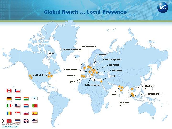 Global Reach … Local Presence Netherlands United Kingdom Canada Germany Czech Republic Slovakia Switzerland