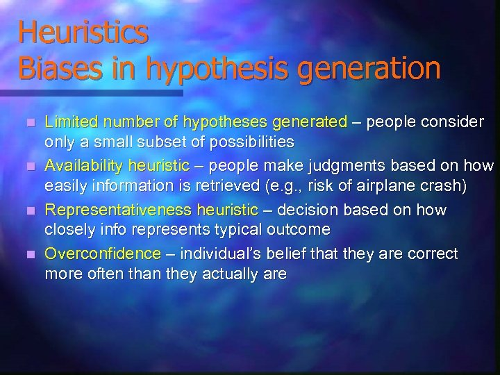Heuristics Biases in hypothesis generation Limited number of hypotheses generated – people consider only