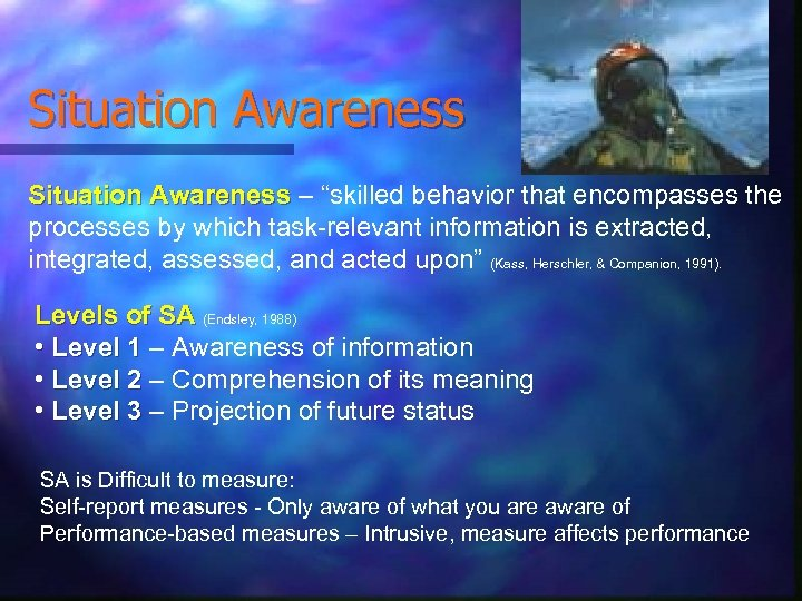 """Situation Awareness – """"skilled behavior that encompasses the processes by which task-relevant information is"""