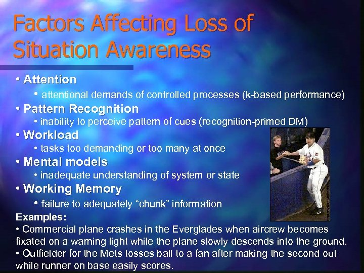 Factors Affecting Loss of Situation Awareness • Attention • attentional demands of controlled processes
