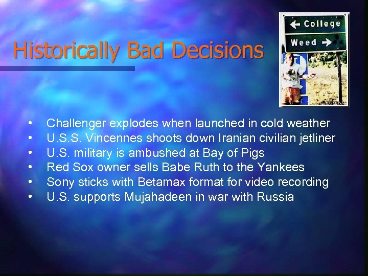 Historically Bad Decisions • • • Challenger explodes when launched in cold weather U.