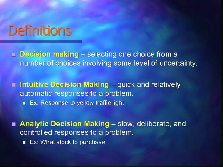 Definitions n Decision making – selecting one choice from a number of choices involving