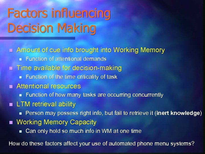 Factors influencing Decision Making n Amount of cue info brought into Working Memory n