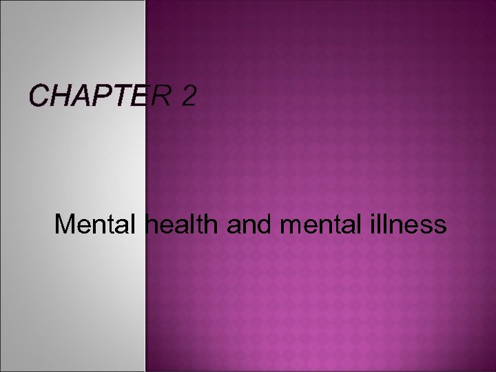 CHAPTER 2 Mental health and mental illness