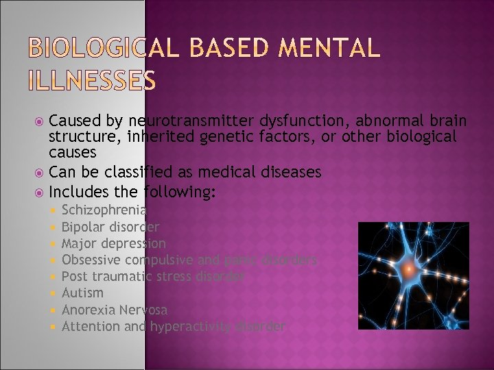 Caused by neurotransmitter dysfunction, abnormal brain structure, inherited genetic factors, or other biological causes