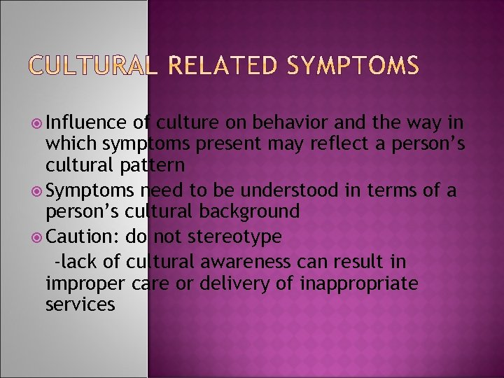 Influence of culture on behavior and the way in which symptoms present may