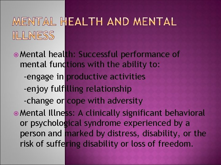 Mental health: Successful performance of mental functions with the ability to: -engage in