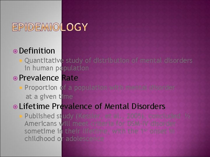 Definition Quantitative study of distribution of mental disorders in human population Prevalence Proportion