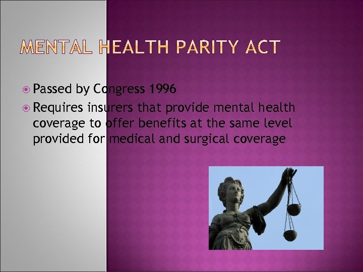 Passed by Congress 1996 Requires insurers that provide mental health coverage to offer