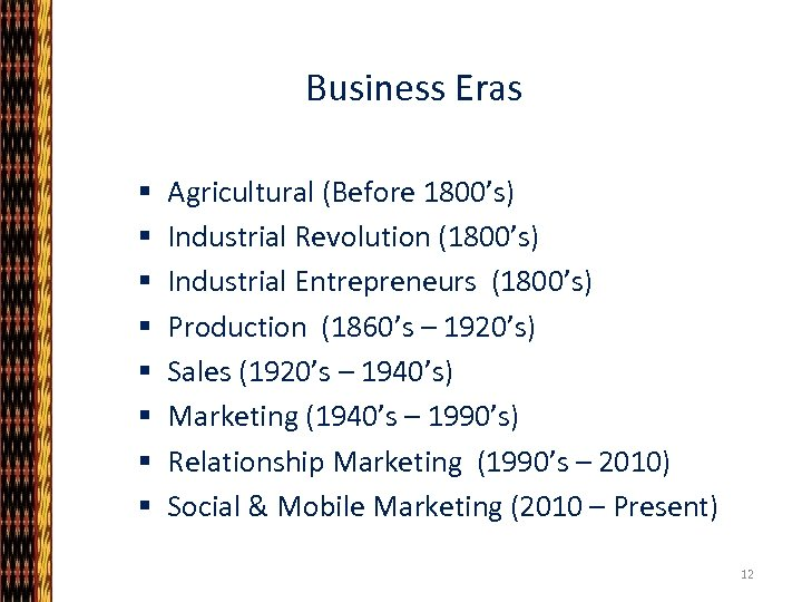 Business Eras § § § § Agricultural (Before 1800's) Industrial Revolution (1800's) Industrial Entrepreneurs