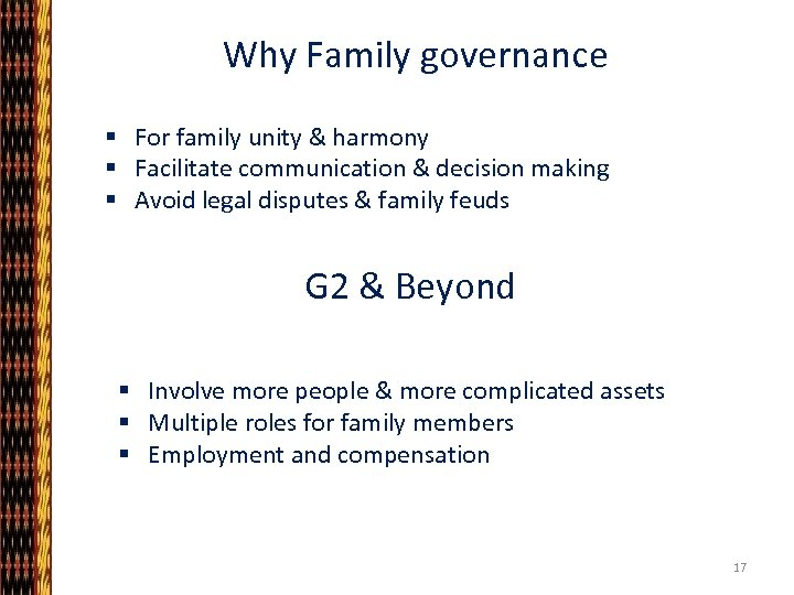 Why Family governance § For family unity & harmony § Facilitate communication & decision