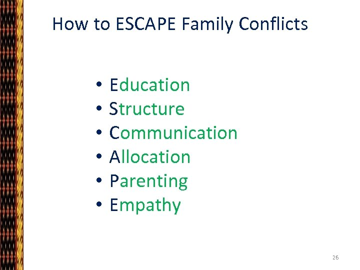 How to ESCAPE Family Conflicts • • • Education Structure Communication Allocation Parenting Empathy