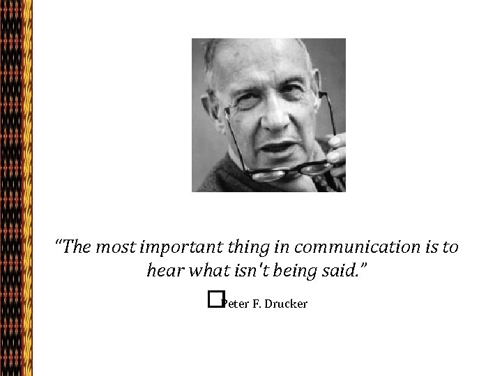 """""""The most important thing in communication is to hear what isn't being said. """""""