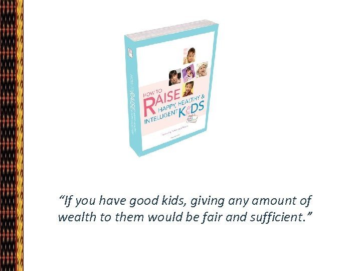 """""""If you have good kids, giving any amount of wealth to them would be"""