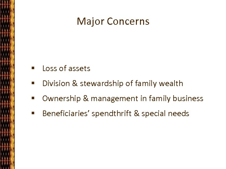 Major Concerns § Loss of assets § Division & stewardship of family wealth §