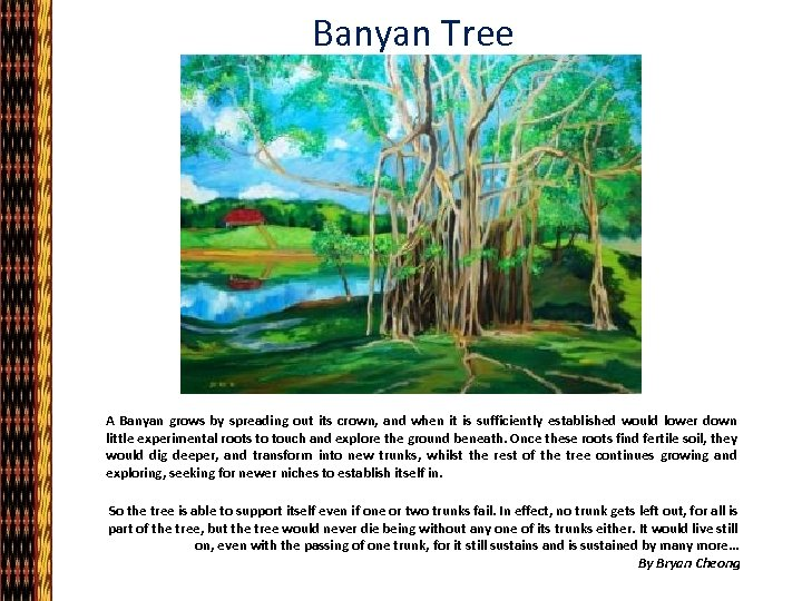 Banyan Tree A Banyan grows by spreading out its crown, and when it is