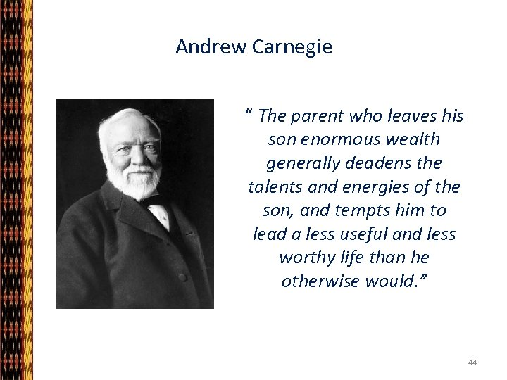 """Andrew Carnegie """" The parent who leaves his son enormous wealth generally deadens the"""