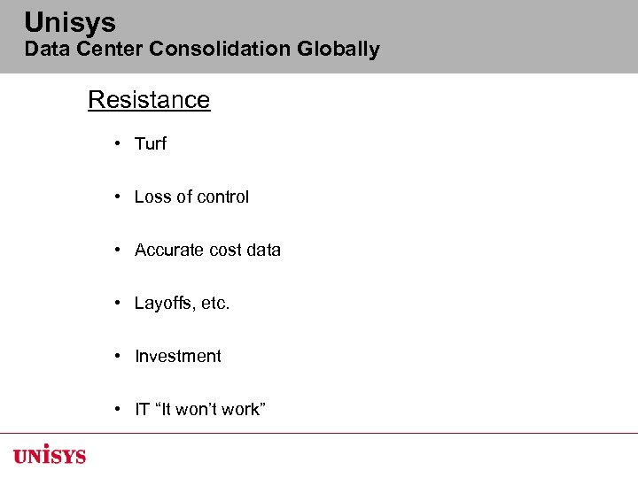 Unisys Data Center Consolidation Globally Resistance • Turf • Loss of control • Accurate