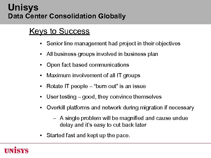 Unisys Data Center Consolidation Globally Keys to Success • Senior line management had project