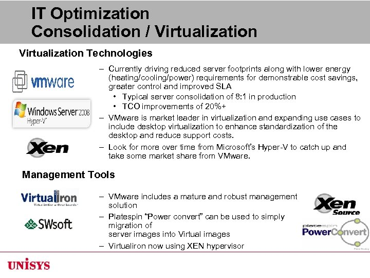 IT Optimization Consolidation / Virtualization Technologies – Currently driving reduced server footprints along with