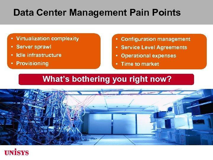 Data Center Management Pain Points • Virtualization complexity • Configuration management • Server sprawl