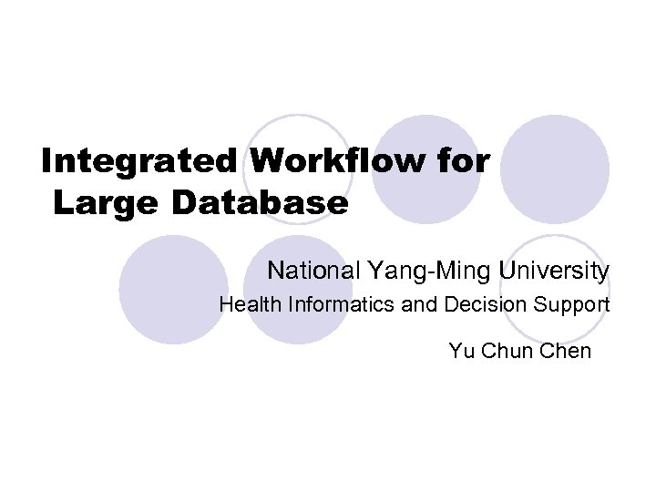 Integrated Workflow for Large Database National Yang-Ming University Health Informatics and Decision Support Yu