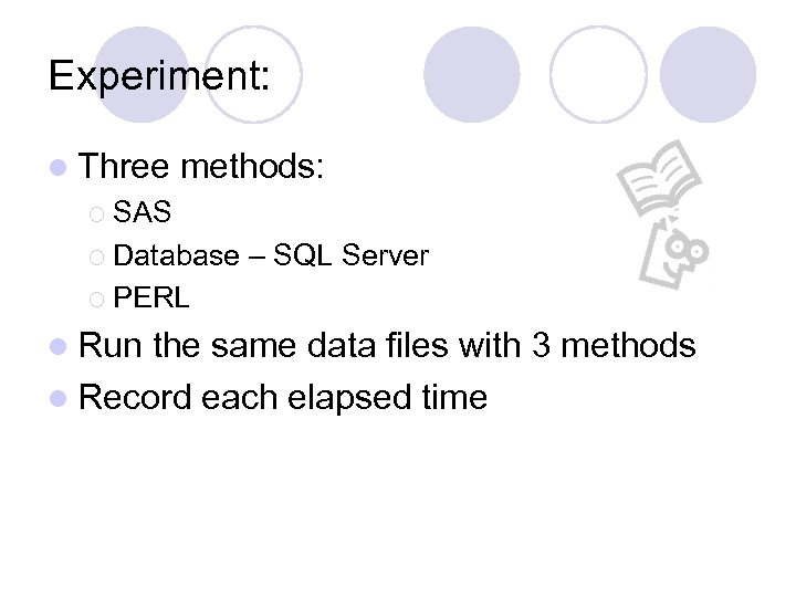 Experiment: l Three methods: ¡ SAS ¡ Database – SQL Server ¡ PERL l