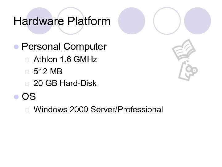 Hardware Platform l Personal ¡ ¡ ¡ Computer Athlon 1. 6 GMHz 512 MB