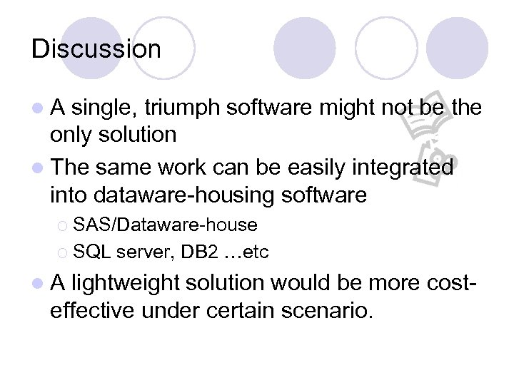 Discussion l. A single, triumph software might not be the only solution l The