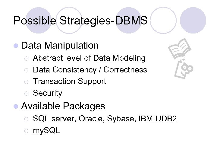 Possible Strategies-DBMS l Data ¡ ¡ Manipulation Abstract level of Data Modeling Data Consistency