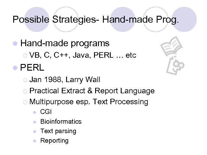 Possible Strategies- Hand-made Prog. l Hand-made ¡ VB, programs C, C++, Java, PERL …