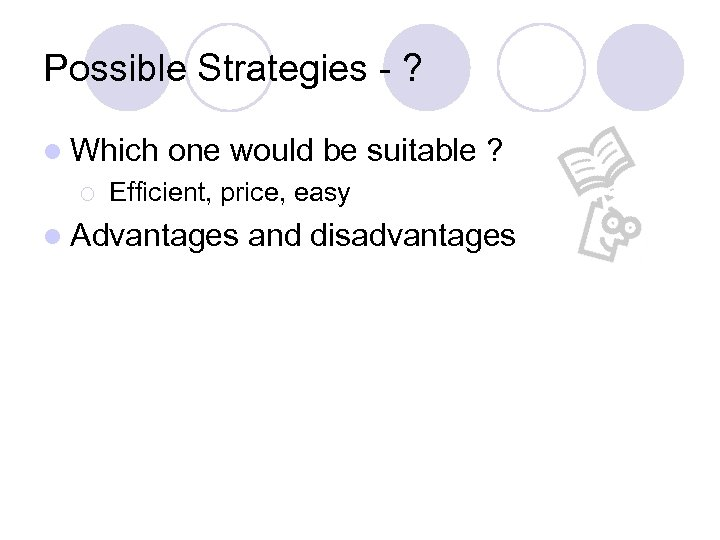 Possible Strategies - ? l Which ¡ one would be suitable ? Efficient, price,