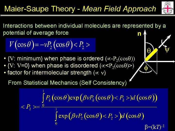 Maier-Saupe Theory - Mean Field Approach Interactions between individual molecules are represented by a