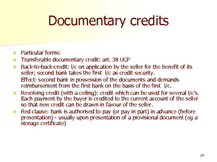 Documentary credits n n n Particular forms: Transferable documentary credit: art. 38 UCP Back-to-back-credit:
