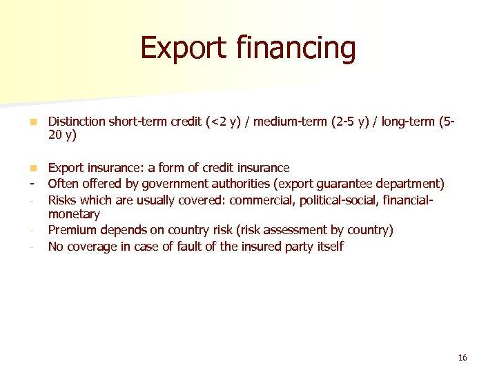 Export financing n Distinction short-term credit (<2 y) / medium-term (2 -5 y) /