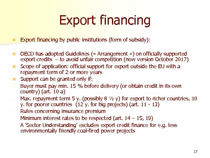 Export financing n Export financing by public institutions (form of subsidy): OECD has adopted