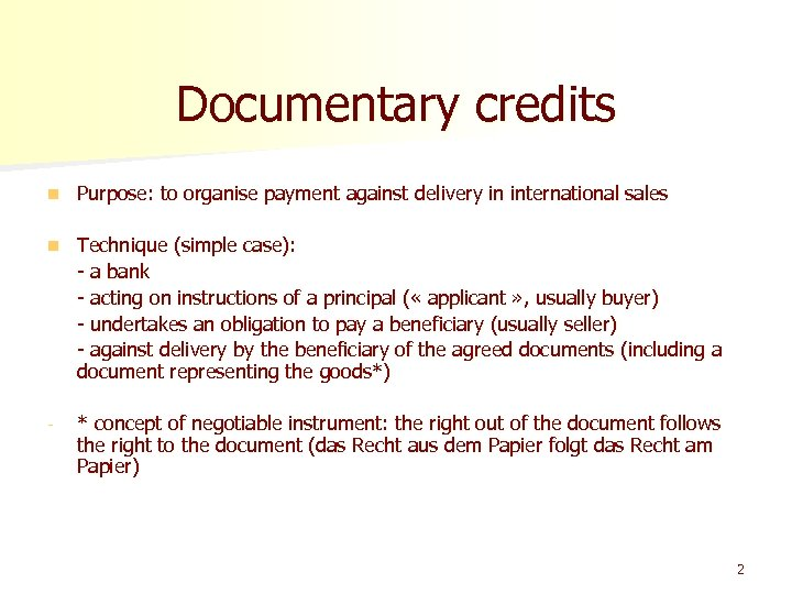 Documentary credits n Purpose: to organise payment against delivery in international sales n Technique