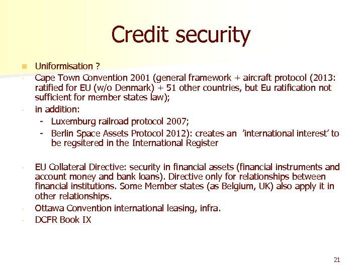 Credit security n - - Uniformisation ? Cape Town Convention 2001 (general framework +
