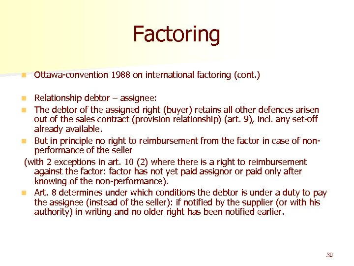 Factoring n Ottawa-convention 1988 on international factoring (cont. ) Relationship debtor – assignee: n