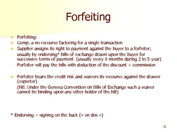 Forfeiting: n Comp. a no recourse factoring for a single transaction n Supplier assigns