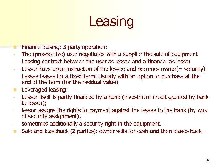Leasing Finance leasing: 3 party operation: - The (prospective) user negotiates with a supplier