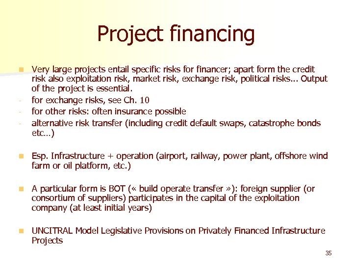 Project financing n - Very large projects entail specific risks for financer; apart form